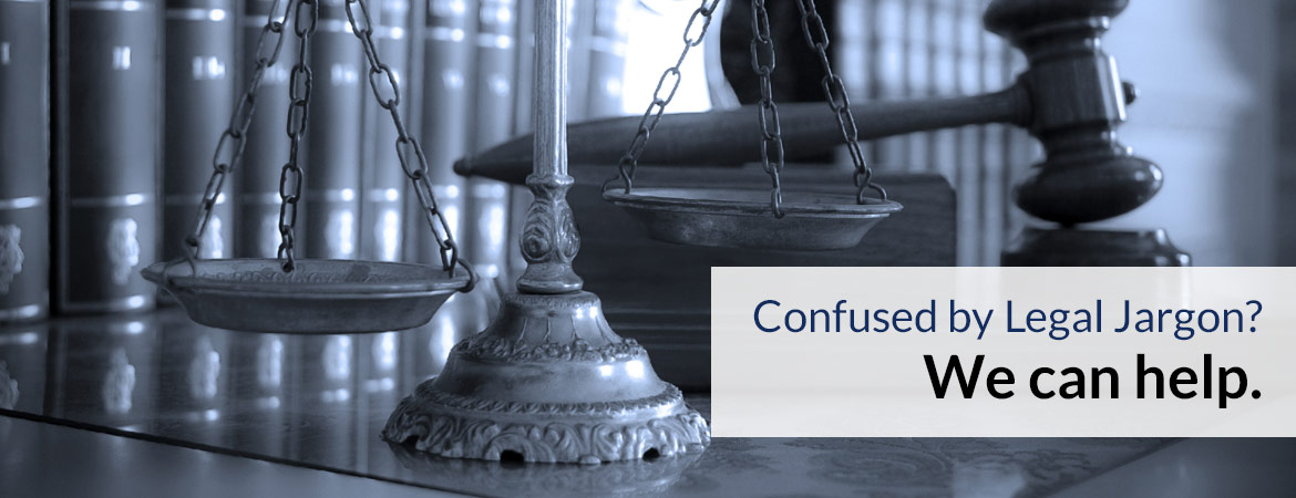 Confused by Legal Jargon? We can help.